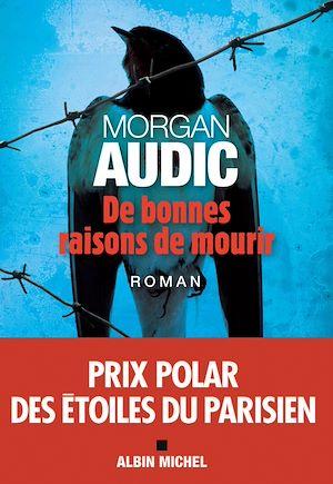De bonnes raisons de mourir   Audic, Morgan (1980-....). Auteur