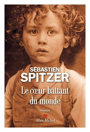 Le Coeur battant du monde | Spitzer, Sébastien (1970-....). Auteur