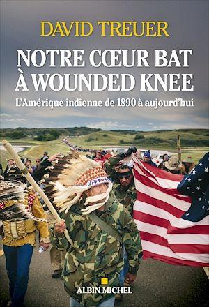 Notre coeur bat à Wounded Knee | Treuer, David (1970-....). Auteur