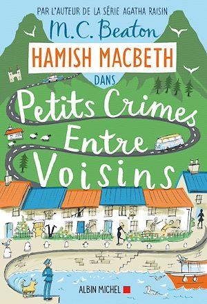 Hamish Macbeth 9 - Petits crimes entre voisins | Beaton, M. C.. Auteur