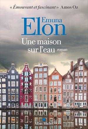 Une maison sur l'eau | Elon, Emuna (1955-....). Auteur