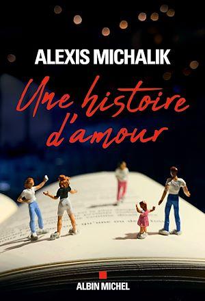 Une histoire d'amour | Michalik, Alexis (1982-....). Auteur