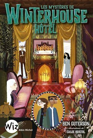 Les Mystères de Winterhouse Hôtel - tome 3 | Guterson, Ben. Auteur