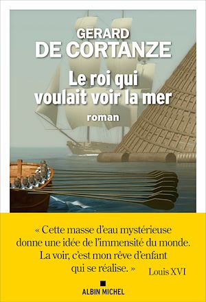 Le Roi qui voulait voir la mer | de CORTANZE, Gérard. Auteur