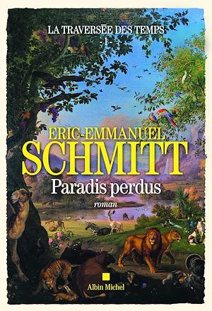 La Traversée des temps - Paradis perdus - tome 1 | Schmitt, Eric-Emmanuel. Auteur