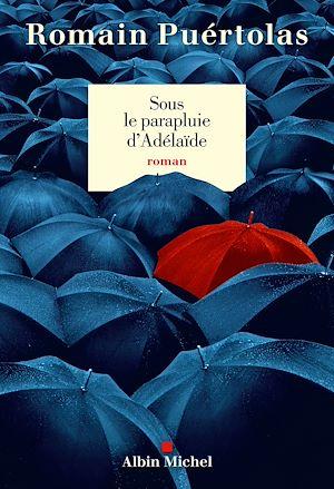Sous le parapluie d'Adelaïde | Puértolas, Romain. Auteur