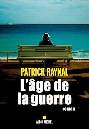 L'Age de la guerre | RAYNAL, Patrick. Auteur