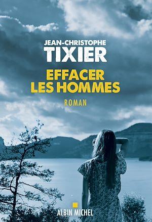 Effacer les hommes | Tixier, Jean-Christophe (1967-....). Auteur