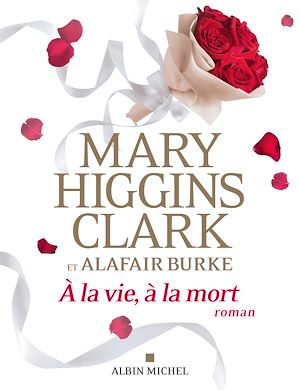 A la vie, à la mort | Higgins Clark, Mary. Auteur