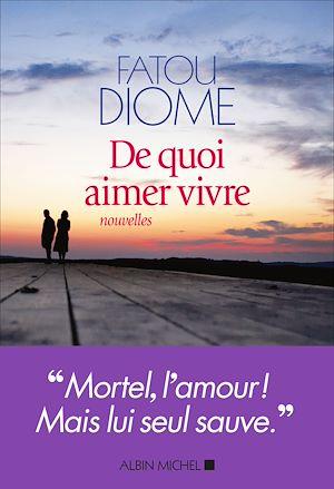 De quoi aimer vivre | Diome, Fatou (1968-....). Auteur