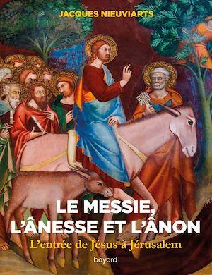 Téléchargez le livre :  Le messie, l'ânesse et l'ânon. L'entrée de Jésus à Jérusalem