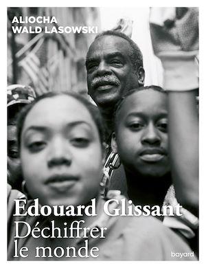 Téléchargez le livre :  Edouard Glissant. Déchiffrer le monde