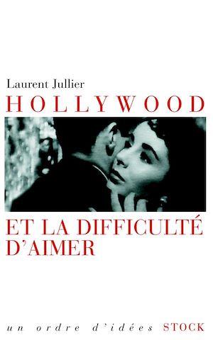 Téléchargez le livre :  Hollywood et la difficulté d'aimer