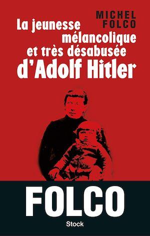 Téléchargez le livre :  La jeunesse mélancolique et très désabusée d'Adolf Hitler