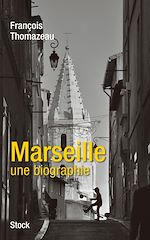 Télécharger le livre :  Marseille, une biographie