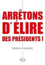 Télécharger le livre :  Arrêtons d'élire des présidents !