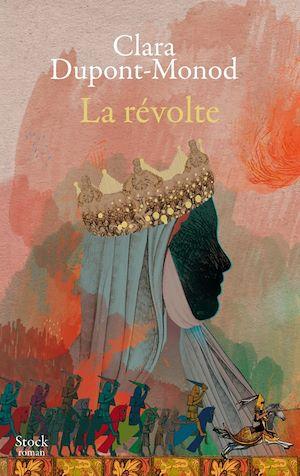 La révolte | Dupont-Monod, Clara. Auteur