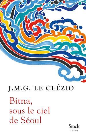 Bitna, sous le ciel de Séoul | Le Clézio, J.M.G.. Auteur