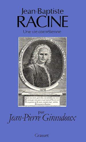 Téléchargez le livre :  Jean-Baptiste Racine, une vie cornélienne
