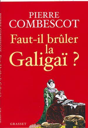 Téléchargez le livre :  Faut-il brûler la Galigaï ?