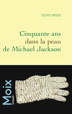Télécharger le livre :  Cinquante ans dans la peau de Michael Jackson