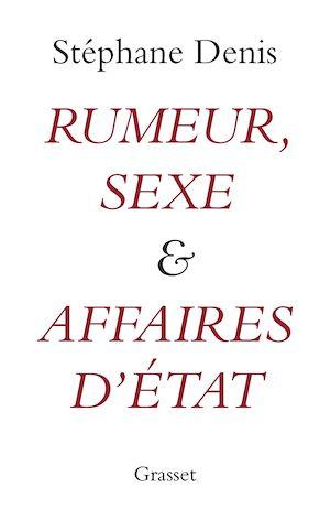 Téléchargez le livre :  Rumeurs, sexe et affaires d'Etat