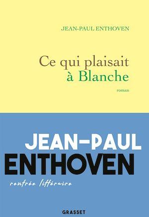 Ce qui plaisait à Blanche | Enthoven, Jean-Paul. Auteur