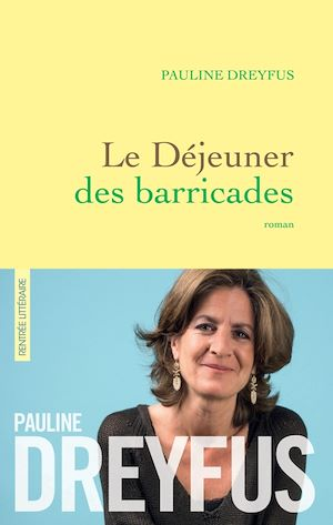 Le déjeuner des barricades | Dreyfus, Pauline. Auteur