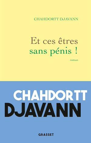 Et ces êtres sans pénis ! | DJAVANN, Chahdortt. Auteur