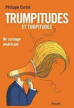 Télécharger le livre :  Trumpitudes et turpitudes