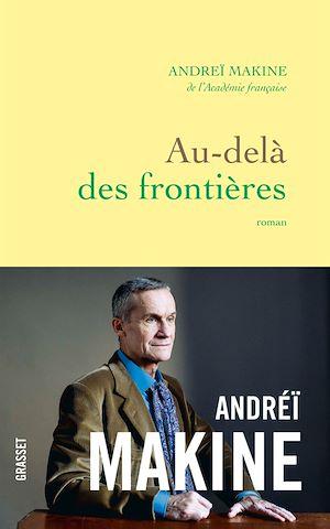 Au-delà des frontières | Makine, Andreï. Auteur