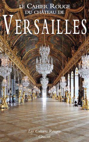 Téléchargez le livre :  Le Cahier Rouge du château de Versailles