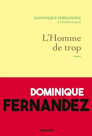 L'homme de trop | Fernandez, Dominique. Auteur