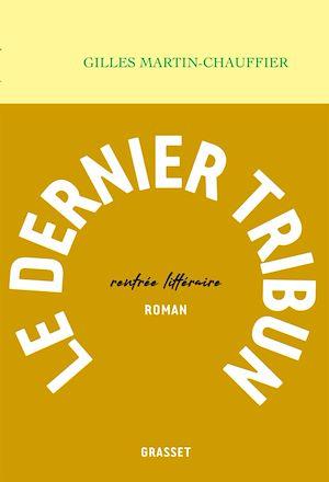 Le dernier tribun | Martin-Chauffier, Gilles. Auteur