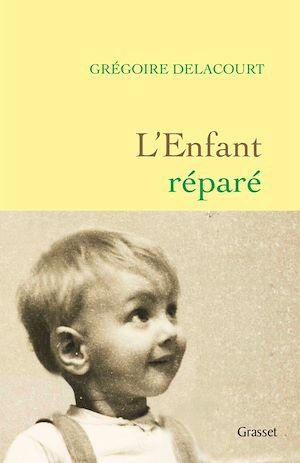 L'enfant réparé | Delacourt, Grégoire. Auteur