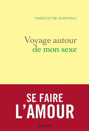Téléchargez le livre :  Voyage autour de mon sexe