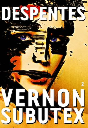 Vernon Subutex, 2 | Despentes, Virginie. Auteur