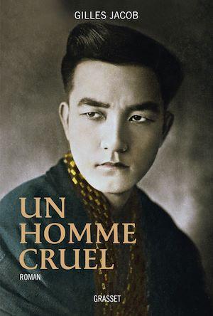 Un homme cruel | Jacob, Gilles (1930-....). Auteur