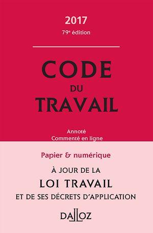 Téléchargez le livre :  Code du travail 2017, annoté et commenté