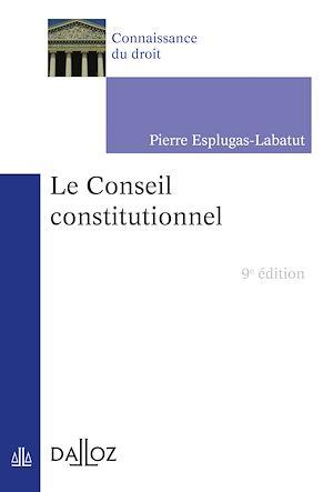 Téléchargez le livre :  Le Conseil constitutionnel - 9e ed.