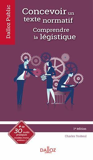 Téléchargez le livre :  Concevoir un texte normatif. Comprendre la légistique - 1re ed.