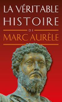 Télécharger le livre : La Véritable histoire de Marc Aurèle