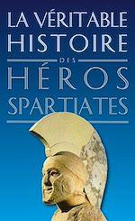Télécharger le livre :  La Véritable Histoire des héros spartiates