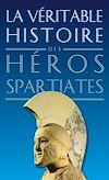 Téléchargez le livre numérique:  La Véritable Histoire des héros spartiates