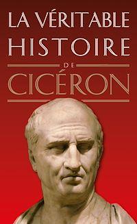 Télécharger le livre : La Véritable Histoire de Cicéron