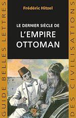 Télécharger cet ebook : Le Dernier siècle de l'empire ottoman (1789-1923)