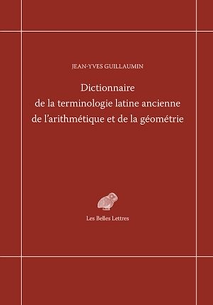 Téléchargez le livre :  Dictionnaire de la terminologie latine ancienne de l'arithmétique et de la géométrie