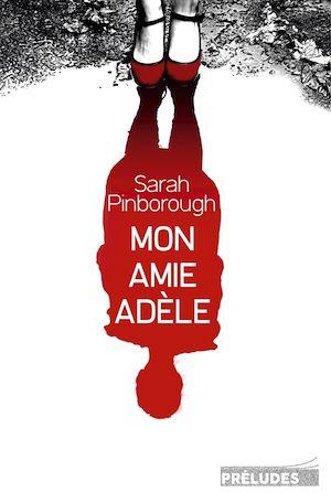 Mon amie Adèle   Pinborough, Sarah. Auteur