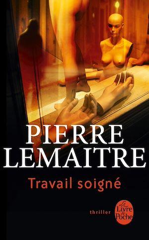 Travail soigné | Lemaitre, Pierre. Auteur