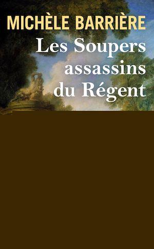 Téléchargez le livre :  Les Soupers assassins du Régent